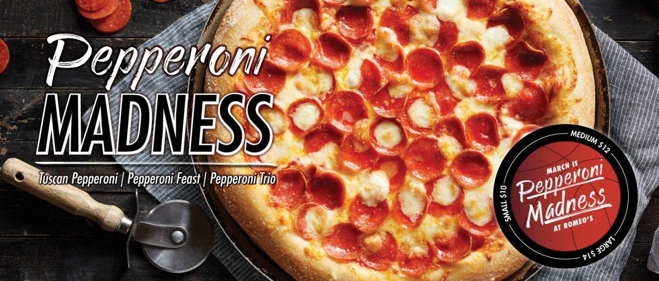 March is Pepperoni Madness at Romeo's!
